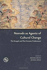 "Reuvan Amitai, ""Nomads as Agents of Cultural Change: The Mongols and Their Eurasian Predecessors"""