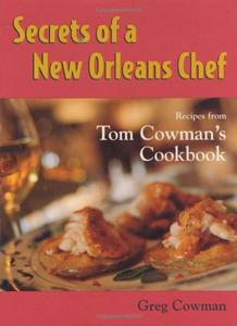 Secrets of a New Orleans Chef: Recipes from Tom Cowman's Cookbook