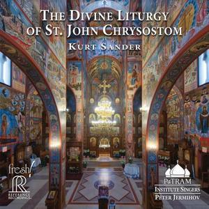 PaTRAM Institute Singers & Peter Jermihov - Kurt Sander: The Divine Liturgy of St. John Chrysostom (2019)
