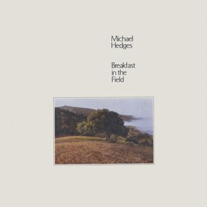 Michael Hedges ‎- Breakfast In The Field (1981) Windham Hill Records/371017-1 - DE 1st  Pressing - LP/FLAC In 24bit/96kHz