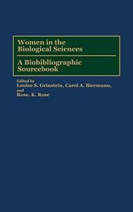Women in the Biological Sciences A Biobibliographic Sourcebook