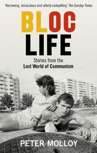 Bloc Life: Stories from the Lost World of Communism