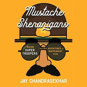 Mustache Shenanigans: Making Super Troopers and Other Adventures in Comedy [Audiobook]