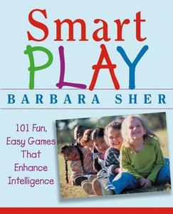 Smart Play: 101 Fun, Easy Games That Enhance Intelligence (repost)