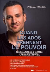 """Pascal Maquin, """"Quand les ados prennent le pouvoir : Des solutions concrètes pour comprendre, agir et ne plus subir"""""""