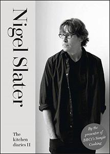 The Kitchen Diaries II: A Year of Simple Suppers. Nigel Slater