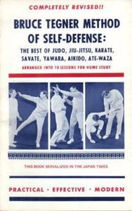 Bruce Tegner Method of Self-Defense: The Best of Judo, Jiu jitsu, Karate, Savate, Yawara, Aikido, Ate-Waza