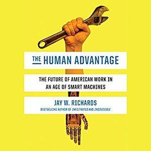 The Human Advantage: The Future of American Work in an Age of Smart Machines [Audiobook]