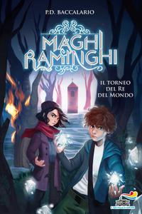 Pierdomenico Baccalario - Maghi raminghi. Il torneo del re del mondo