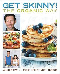 Get Skinny! The Organic Way: Eating Your Way to a Stronger, Leaner, Healthier You