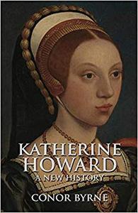 Katherine Howard A New History