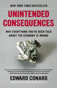 Unintended Consequences Why Everything You've Been Told About the Economy Is Wrong
