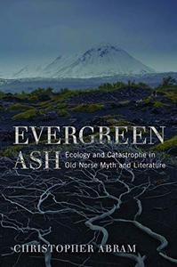 Evergreen Ash Ecology and Catastrophe in Old Norse Myth and Literature