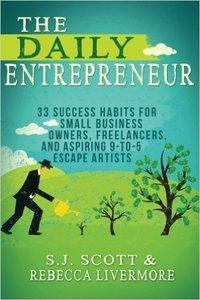 The Daily Entrepreneur: 33 Success Habits for Small Business Owners, Freelancers and Aspiring 9-to-5 Escape Artists (repost)