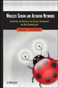 Wireless Sensor and Actuator Networks: Algorithms and Protocols for Scalable Coordination and Data Communication (Repost)