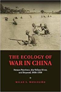 The Ecology of War in China: Henan Province, the Yellow River, and Beyond, 1938-1950 (Studies in Environment and History)