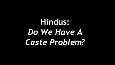 BBC - Hindus: Do We Have A Caste Problem? (2019)
