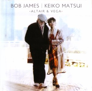 Bob James / Keiko Matsui - Altair & Vega (2011) {Tappan Zee}