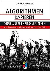 Algorithmen kapieren: Visuell lernen und verstehen mit Illustrationen, Alltagsbeispielen und Python-Code