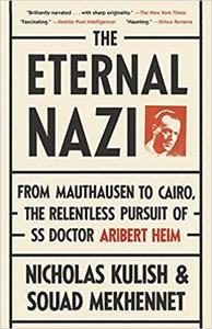 The Eternal Nazi From Mauthausen to Cairo, the Relentless Pursuit of SS Doctor Aribert Heim