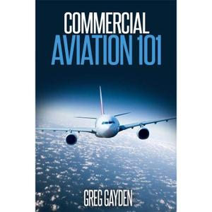 Commercial Aviation 101 by Greg Gayden