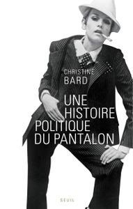 """Christine Bard, """"Une histoire politique du pantalon"""""""