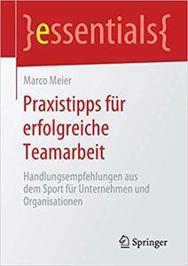 Praxistipps für erfolgreiche Teamarbeit: Handlungsempfehlungen aus dem Sport für Unternehmen und Organisationen