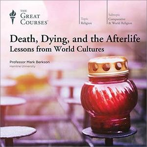 Death, Dying, and the Afterlife: Lessons from World Cultures [TTC Audio]