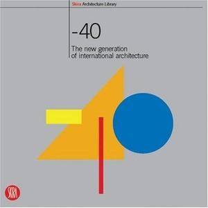 - 40 : The New Generation of International Architecture (Repost)