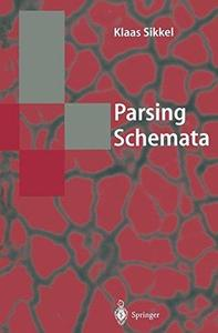 Parsing Schemata: A Framework for Specification and Analysis of Parsing Algorithms