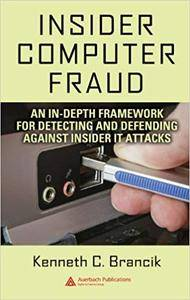 Insider Computer Fraud: An In-depth Framework for Detecting and Defending against Insider IT Attacks (Repost)
