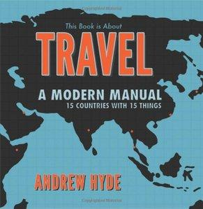 This Book is About Travel: A Modern Manual - 15 Countries With 15 Things (repost)