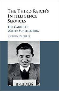 The Third Reich's Intelligence Services: The Career of Walter Schellenberg