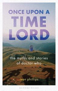Once Upon a Time Lord: The Myths and Stories of Doctor Who (Who Watching)