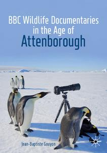 BBC Wildlife Documentaries in the Age of Attenborough (Palgrave Studies in Science and Popular Culture)