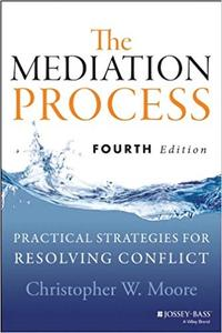 The Mediation Process: Practical Strategies for Resolving Conflict (4th Edition)
