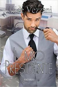 Alice Vezzani - Il mio Presidente