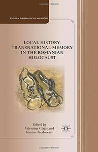 Local History, Transnational Memory in the Romanian Holocaust (Studies in European Culture and History)