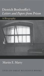 """Dietrich Bonhoeffer's """"Letters and Papers from Prison"""": A Biography (Lives of Great Religious Books)"""