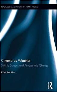 Cinema as Weather: Stylistic Screens and Atmospheric Change (Routledge Advances in Film Studies)