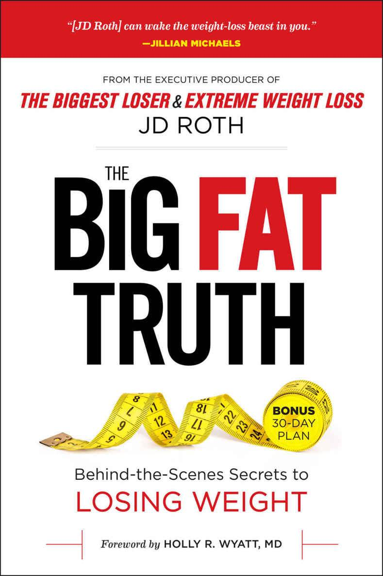 The Big Fat Truth: Behind-the-Scenes Secrets to Losing Weight and Gaining the Inner Strength to Transform Your Life (repost)