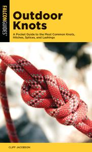 Outdoor Knots: A Pocket Guide to the Most Common Knots, Hitches, Splices, and Lashings (Falcon Pocket Guides)