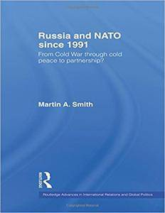 Russia and NATO since 1991: From Cold War Through Cold Peace to Partnership? (Repost)