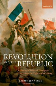 Revolution and the Republic: A History of Political Thought in France since the Eighteenth-Century