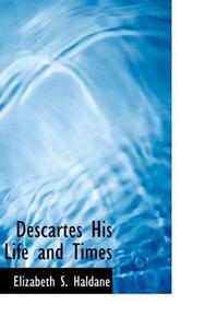 Descartes His Life and Times