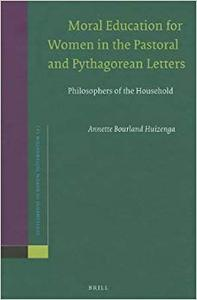 Moral Education for Women in the Pastoral and Pythagorean Letters: Philosophers of the Household