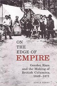 On the Edge of Empire: Gender, Race, and the Making of British Columbia, 1849-1871