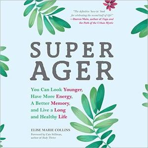 Super Ager: You Can Look Younger, Have More Energy, a Better Memory, and Live a Long and Healthy Life [Audiobook]