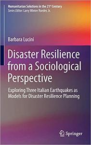 Disaster Resilience from a Sociological Perspective: Exploring Three Italian Earthquakes as Models for Disaster Resilien