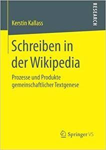 Schreiben in der Wikipedia: Prozesse und Produkte gemeinschaftlicher Textgenese